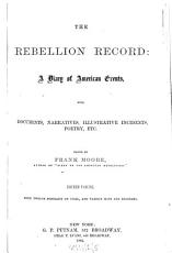 The Rebellion Record  a Diary of American Events  with Documents  Narratives  Illustrative Incidents  Poetry  Etc PDF