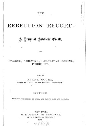 The Rebellion Record  a Diary of American Events  with Documents  Narratives  Illustrative Incidents  Poetry  Etc