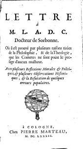 Lettre à M.L.A.D.C. docteur de Sorbonne: où il est prouvé par plusieurs raisons tirées de la philosophie, et de la théologie, que les comètes ne sont point le présage d'aucun malheur : avec plusieurs réflexions morales et politiques, et plusieurs observations historiques, et la réfutation de quelques erreurs populaires, Partie3