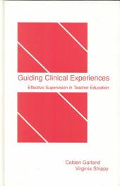 Guiding Clinical Experiences: Effective Supervision in Teacher Education