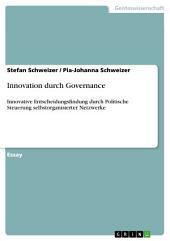 Innovation durch Governance: Innovative Entscheidungsfindung durch Politische Steuerung selbstorganisierter Netzwerke