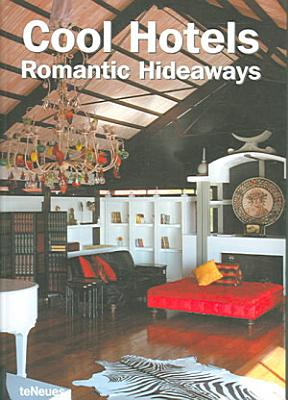 Cool Hotels Romantic Hideaways PDF