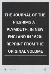 The Journal of the Pilgrims at Plymouth: In New England in 1620: Reprint from the Original Volume