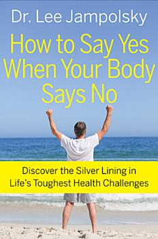 How to Say Yes When Your Body Says No PDF