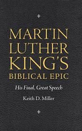 Martin Luther King's Biblical Epic: His Final, Great Speech