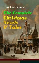 Charles Dickens: The Complete Christmas Novels & Tales (Illustrated)