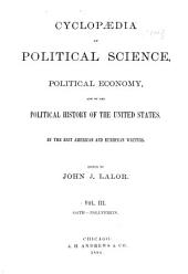 Cyclopædia of Political Science, Political Economy, and of the Political History of the United States: By the Best American and European Writers, Volume 3
