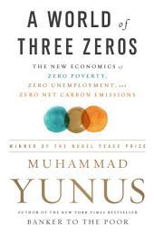 A World of Three Zeros: The New Economics of Zero Poverty, Zero Unemployment, and Zero Net Carbon Emissions
