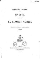 Manuel pour étudier le Sanscrit védique: précis de grammaire, chrestomathie, lexique
