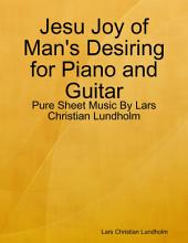 Jesu Joy of Man's Desiring for Piano and Guitar - Pure Sheet Music By Lars Christian Lundholm
