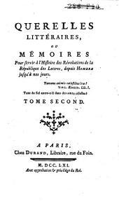 Querelles littéraires, ou mémoires pour servir à l'histoire des révolutions de la République des lettres, depuis Homère jusqu'à nos jours: Volume2