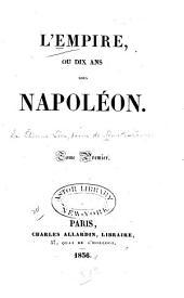 L'Empire, ou, Dix ans sous Napoléon: Volume1