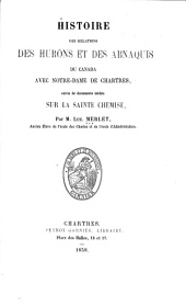 Histoire des relations des Hurons et des Abnaquis du Canada avec Notre-Dame de Chartres: suivie de documents inédits sur la sainte chemise