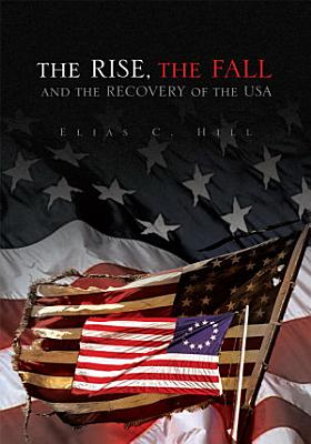 The RISE  the FALL and the RECOVERY of the USA PDF