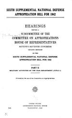 Sixth Supplemental National Defense Appropriation Bill for 1942: Military activities of the War department (title I)