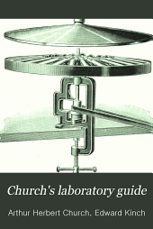 Church's Laboratory Guide: A Manual of Practical Chemistry for Colleges and Schools, Specially Arranged for Agricultural Students