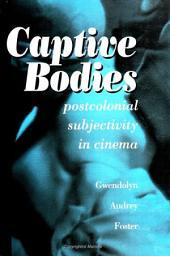 Captive Bodies: Postcolonial Subjectivity in Cinema