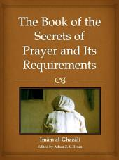 The Book of the Secrets of Prayer and its Requirements: Virtue of the prayer, prostration, congregation, call to prayer and its precepts