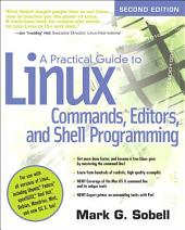 A Practical Guide to Linux Commands, Editors, and Shell Programming: Edition 2