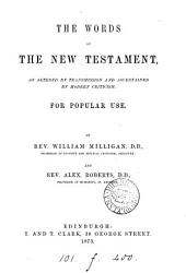 The Words of the New Testament: As Altered by Transmission and Ascertained by Modern Criticism : for Popular Use