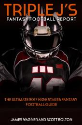 Triple J's Fantasy Football Report: The Ultimate 2017 High Stakes Fantasy Football Guide