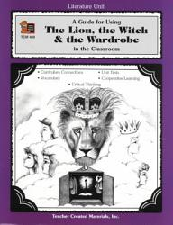 A Guide For Using The Lion The Witch The Wardrobe In The Classroom Book PDF