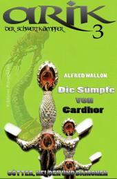 Arik der Schwertkämpfer 3: Die Sümpfe von Cardhor: Cassiopeiapress Fantasy Serial/ Edition Bärenklau