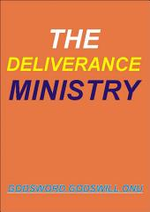 The Deliverance Ministry: Delivering and Liberating Those In Bondage and Captivity
