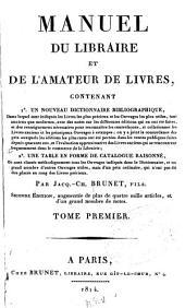 Manuel du libraire et de l'amateur de livres: contenant 1.̊ Un nouveau dictionnaire bibliographique ... 2.̊ Une table en forme de catalogue raisonné ...