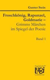 Froschkönig, Rapunzel, Goldmarie – Grimms Märchen im Spiegel der Poesie: Band 1