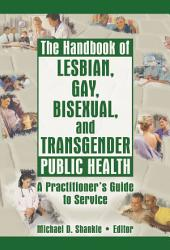 The Handbook Of Lesbian Gay Bisexual And Transgender Public Health Book PDF