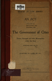 An Act Relating To, Regulating, and Providing for the Government of Cities, Towns, Boroughs, and Other Municipalities Within this State: Approved April 25th, 1911. Chapter 221--laws of 1911