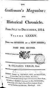 THE GENTLEMAN'S MAGAZINE: AND HISTORICAL CHRONICLE. FROM JULY TO DECEMBER, 1814. VOLUME LXXXIV.