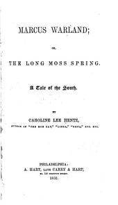 Marcus Warland: Or, The Long Moss Spring. A Tale of the South
