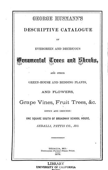 Descriptive Catalogue of Evergreen and Deciduous Ornamental Trees and Shrubs  and Other Green house and Bedding Plants  and Flowers  Grape Vines  Fruit Trees   c PDF