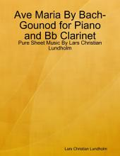 Ave Maria By Bach-Gounod for Piano and Bb Clarinet - Pure Sheet Music By Lars Christian Lundholm