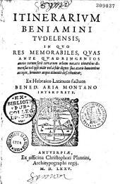 Itinerarium Benjamini Tudelensis... ex hebraico latinum factum Bened. Aria Montano interprete