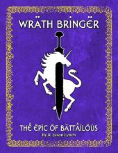 Wrath Bringer - The Epic of Battailous - Book One
