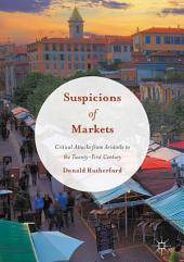 Suspicions of Markets: Critical Attacks from Aristotle to the Twenty-First Century