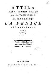 Attila. Melo-dramma eroico, etc. [In two acts.] (Alceste. Ballo eroico in cinque atti ... del Signor A. Mazzarelli.).