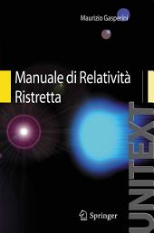 Manuale di Relatività Ristretta: Per la Laurea triennale in Fisica