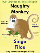 Learn French: French for Kids. Naughty Monkey Helps Mr. Carpenter - Singe Filou aide M. Charpentier: Dual Language Book French English. Learn French Collection.