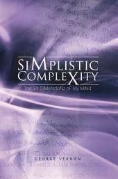 Simplistic Complexity: The SiX DiMeNzIoNz oF My MiNd
