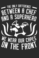 The Only Difference Between A Chef And A Superhero - We Wear Our Capes On The Front