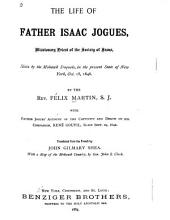 The Life of Father Isaac Jogues: Missionary Priest of the Society of Jesus, Slain by the Mohawk Iroquois, in the Present State of New York, Oct. 18, 1646