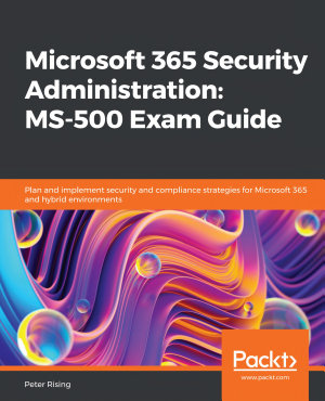 Microsoft 365 Security Administration  MS 500 Exam Guide