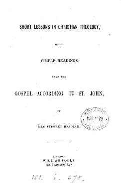 Short lessons in Christian theology  simple readings from the Gospel according to st  John PDF