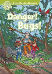 Danger! Bugs! (Oxford Read and Imagine Level 3)