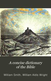 A Concise Dictionary of the Bible: Comprising Its Antiquities, Biography, Geography, and Natural History: Being a Condensation of the Larger Dictionary