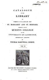 A catalogue of the library of the college of St. Margaret and St. Bernard, commonly called Queen's College in the University of Cambridge: Volume 2
